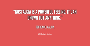 quote-Terrence-Malick-nostalgia-is-a-powerful-feeling-it-can-134303_1